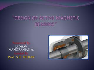 �DESIGN OF ACTIVE MAGNETIC BEARING�