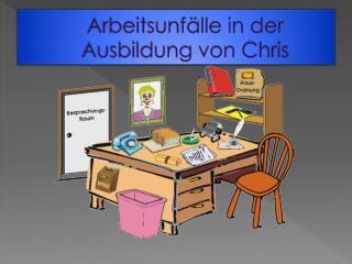 Arbeitsunfälle  in der  Ausbildung von Chris