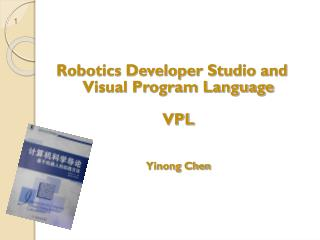 Robotics Developer Studio and  Visual Program Language  VPL Yinong Chen