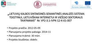 Projekto pradžia: 2012-05-09 Planuojama projekto pabaiga: 2014-11 Planuojama trukmė: 30 mėn.