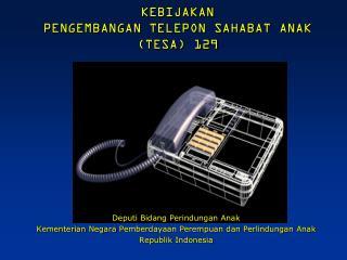 KEBIJAKAN PENGEMBANGAN TELEPON SAHABAT ANAK (TESA) 129
