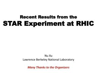 Recent Results from the STAR Experiment at RHIC Nu Xu Lawrence Berkeley National Laboratory