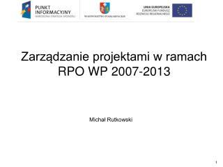 Zarządzanie projekta mi w ramach RPO WP 2007-2013