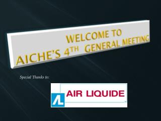 Welcome to AIChE's  4 th   General Meeting