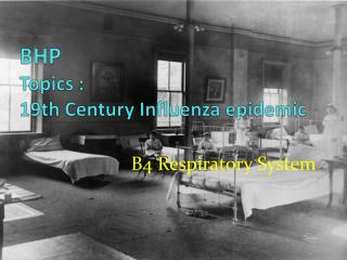 BHP  Topics :  19th Century Influenza epidemic