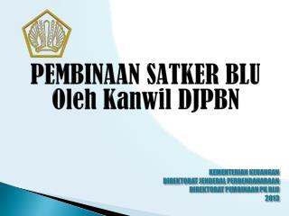 PEMBINAAN SATKER BLU Oleh Kanwil  DJPBN