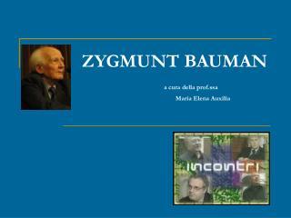 ZYGMUNT BAUMAN                a cura della prof.ssa                                                              Maria E