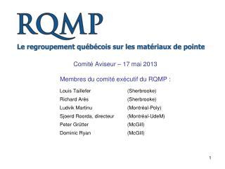 Comité  Aviseur  – 17 mai  2013 Membres du comité exécutif du RQMP :