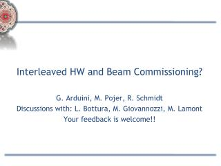 Interleaved  HW  and  Beam  Commissioning? G. Arduini, M. Pojer, R.  Schmidt