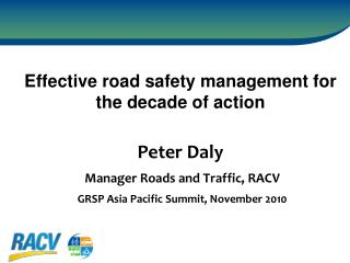 Peter Daly Manager Roads and Traffic, RACV GRSP Asia Pacific Summit, November 2010