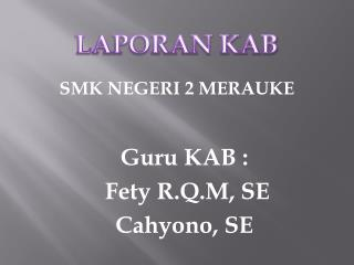 Guru KAB  : Fety R.Q.M, SE Cahyono , SE