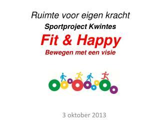 Ruimte voor eigen kracht  Sportproject Kwintes  Fit & Happy Bewegen met een visie
