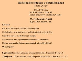 Játékelmélet oktatása a középiskolában Szabó György MTA TTK MFA  H-1525 Budapest, POB. 49.