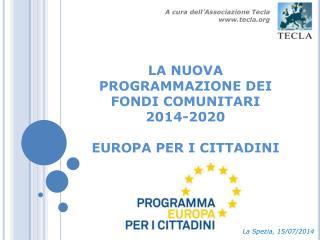 LA NUOVA PROGRAMMAZIONE DEI FONDI COMUNITARI  2014-2020 EUROPA PER I CITTADINI