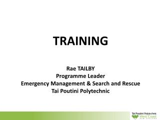 TRAINING Rae TAILBY Programme Leader Emergency Management & Search and Rescue