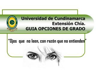 Universidad de Cundinamarca Extensión Chía. GUIA OPCIONES DE GRADO