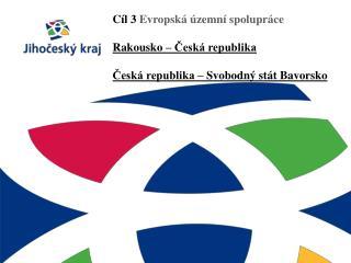 Cíl 3  Evropská územní spolupráce Rakousko – Česká republika