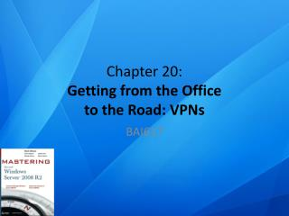 Chapter  20 : Getting from the Office to the Road: VPNs