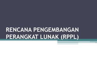 RENCANA PENGEMBANGAN PERANGKAT  LUNAK (RPPL )