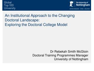 Dr Rebekah Smith  McGloin Doctoral  Training  Programmes Manager  University of Nottingham