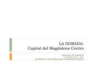 LA DORADA: Capital del Magdalena Centro
