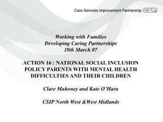 ACTION 16 : NATIONAL SOCIAL INCLUSION POLICY PARENTS WITH MENTAL HEALTH DIFFICULTIES AND THEIR CHILDREN.   19th March 07