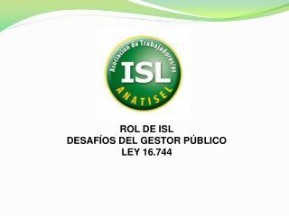 ROL DE ISL DESAFÍOS DEL GESTOR PÚBLICO LEY 16.744