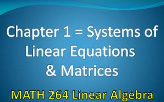 Chapter 1 = Systems of Linear Equations  & Matrices