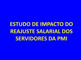 ESTUDO DE IMPACTO DO REAJUSTE SALARIAL DOS SERVIDORES DA PMI
