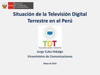 Situación de la Televisión Digital Terrestre en el Perú Jorge Cuba Hidalgo