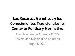 Los Recursos Genéticos y los Conocimientos Tradicionales: el Contexto Político y Normativo