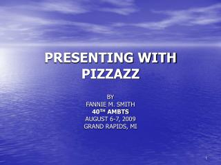 PRESENTING WITH PIZZAZZ