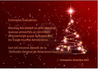 Estimados  Exalumnos Muchas felicidades en esta Navidad,  que sus proyectos se concreten