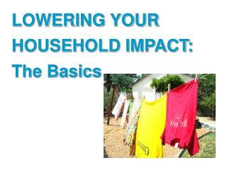 LOWERING YOUR  HOUSEHOLD IMPACT: The Basics