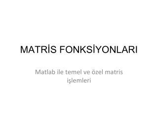MATR?S FONKS?YONLARI