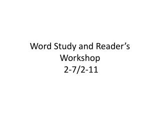 Word Study and Reader�s Workshop  2 -7/2-11