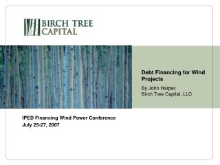 Debt Financing for Wind Projects By John Harper,  Birch Tree Capital, LLC