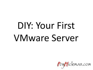 DIY: Your First VMware Server