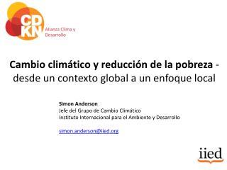 Cambio climático y reducción de la  pobreza  - desde un contexto global a un enfoque local