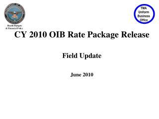 CY 2010 OIB Rate Package Release  Field Update   June 2010