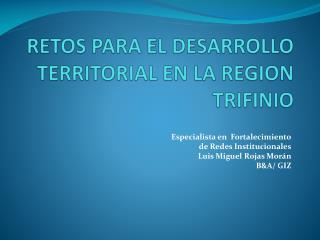 RETOS PARA EL DESARROLLO  TERRITORIAL EN  LA REGION TRIFINIO