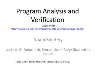 Noam Rinetzky Lecture 8: Axiomatic Semantics � Rely/Guarantee (Take  II * )