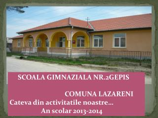 SCOALA GIMNAZIALA NR.2GEPIS                                  COMUNA LAZARENI