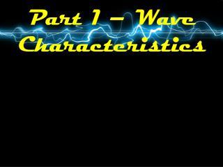 Part 1 – Wave Characteristics