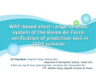 Ui -Yong  Byun , Song-You Hong,  Hyeyum  Shin Deparment  of Atmospheric Science,  Yonsei Univ.
