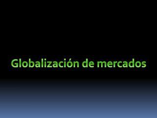 Globalización de mercados