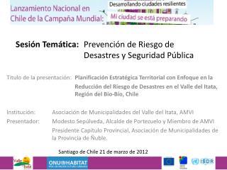 Sesión Temática:  Prevención  de Riesgo de  Desastres  y Seguridad Pública