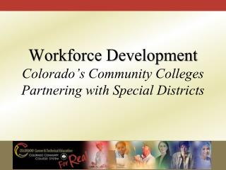 Workforce Development  Colorado's Community Colleges Partnering with Special Districts