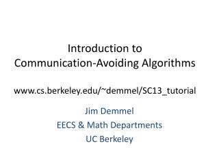 Introduction to  Communication-Avoiding Algorithms cs.berkeley /~ demmel /SC13_tutorial