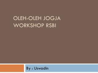 OLEH-OLEH JOGJA WORKSHOP RSBI
